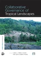 Collaborative Governance of Tropical Landscapes ebook by Carol J Pierce Colfer,Jean-Laurent Pfund
