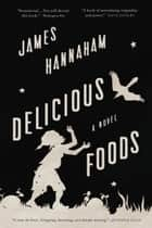 Delicious Foods ebook by James Hannaham