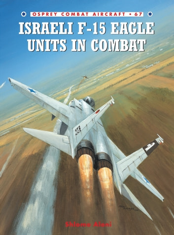 Israeli F-15 Eagle Units in Combat eBook by Shlomo Aloni