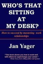 Who's That Sitting at My Desk? ebook by Jan Yager
