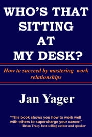 Who's That Sitting at My Desk? - Workship, Friendship, or Foe? ebook by Jan Yager