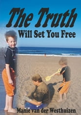 The Truth Will Set You Free ebook by Hermanus Van Der Westhuizen