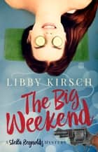 The Big Weekend - A Stella Reynolds Mystery ebook by Libby Kirsch