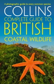 British Coastal Wildlife (Collins Complete Guides) ebook by Paul Sterry, Andrew Cleave