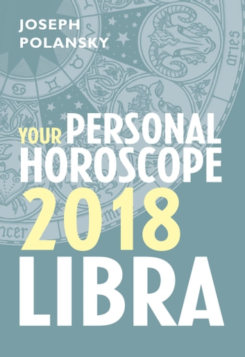 Libra 2018: Your Personal Horoscope ebook by Joseph Polansky