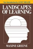 Landscapes of Learning ebook by Maxine Greene