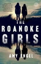 The Roanoke Girls - A Novel ebook by Amy Engel