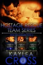 Hostage Rescue Team Series Box Set Vol. 2 ebook by Kaylea Cross