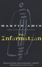 The Information - Author of London Fields and Time's Arrow ebook by Martin Amis