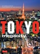 Tokyo Megacity ebook by Donald Richie, Ben Simmons