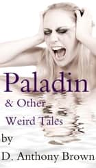 Paladin & Other Weird Tales ebook by D. Anthony Brown