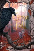 Come Fall ebook by A.C.E. Bauer