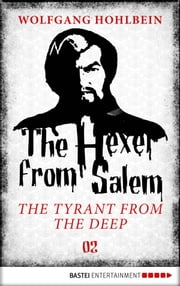 The Hexer from Salem - The Tyrant from the Deep - Episode 2 ebook by Wolfgang Hohlbein,Les Edwards,William Glucroft