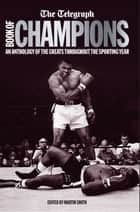 The Telegraph Book of Champions - An Anthology of the Greats Throughout the Sporting Year ebook by Martin Smith