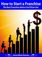 How to Start a Franchise: The Best Franchise Advice You'll Ever Get ebook by Anne-Marie Ronsen