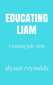 Educating Liam - The Golden Boy Series ebook by Alyson Reynolds