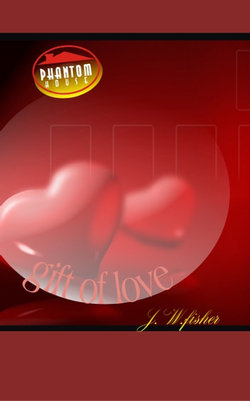 Gift Of Love ebook by J.W.Fisher