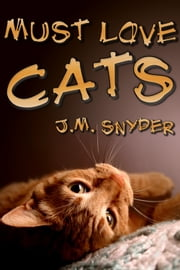 Must Love Cats ebook by J.M. Snyder