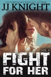 Fight For Her #2 - MMA New Adult Contemporary Romantic Suspense ebook by JJ Knight