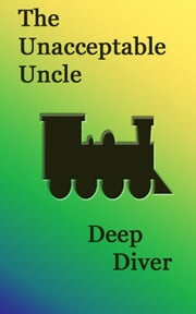 The Unacceptable Uncle ebook by Deep Diver