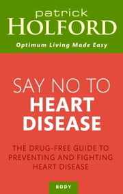 Say No To Heart Disease - The drug-free guide to preventing and fighting heart disease ebook by Patrick Holford