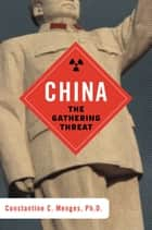 China: The Gathering Threat ebook by Constantine C. Menges