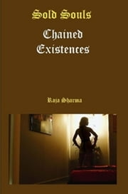 Sold Souls-Chained Existences ebook by Raja Sharma