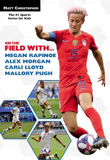 On the Field with...Megan Rapinoe, Alex Morgan, Carli Lloyd, and Mallory Pugh ebook by Matt Christopher