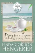 Dying for a Cuppa: Collected Cozy Mysteries - Beach Tea Shop Mysteries, #1 ebook by Linda Gordon Hengerer
