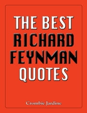 The Best Richard Feynman Quotes ebook by Crombie Jardine