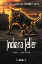 Indiana Teller T04 Lune d'hiver ebook by Sophie Audouin-mamikonian