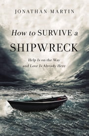 How to Survive a Shipwreck - Help Is On the Way and Love Is Already Here ebook by Jonathan Martin,Niequist
