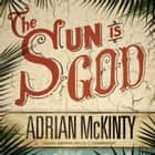 The Sun Is God audiobook by