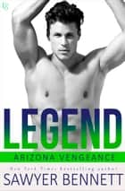 Legend - An Arizona Vengeance Novel ebook by Sawyer Bennett