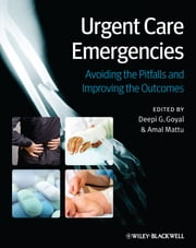 Urgent Care Emergencies - Avoiding the Pitfalls and Improving the Outcomes ebook by Deepi G. Goyal,Amal Mattu