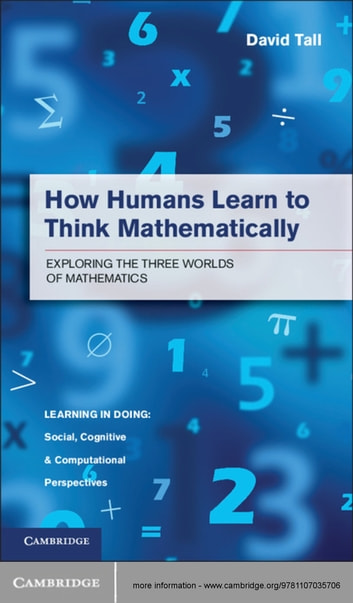 How Humans Learn to Think Mathematically - Exploring the Three Worlds of Mathematics ebook by David Tall
