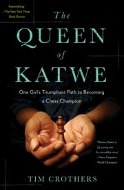 The Queen of Katwe - A Story of Life, Chess, and One Extraordinary Girl's Dream of Becoming a Grandmaster ebook by Tim Crothers
