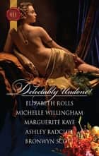 Delectably Undone! - An Anthology ebook by Elizabeth Rolls, Michelle Willingham, Marguerite Kaye,...