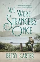 We Were Strangers Once e-bok by Betsy Carter