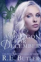 A Dragon for December (Wiccan-Were-Bear Book Eleven) ebook by R.E. Butler
