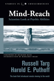 Mind-Reach: Scientists Look at Psychic Abilities ebook by Targ, Russell; Puthoff, Harold E.