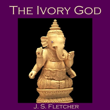 Ivory God, The audiobook by J. S. Fletcher