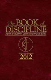 The Book of Discipline of The United Methodist Church 2012 ebook by Marvin W. Cropsey