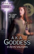 A.k.a. Goddess (Mills & Boon Silhouette) ebook by Evelyn Vaughn