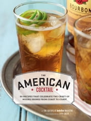American Cocktail - 50 Recipes That Celebrate the Craft of Mixing Drinks from Coast to Coast ebook by Editors of Imbibe Magazine,Sheri Giblin