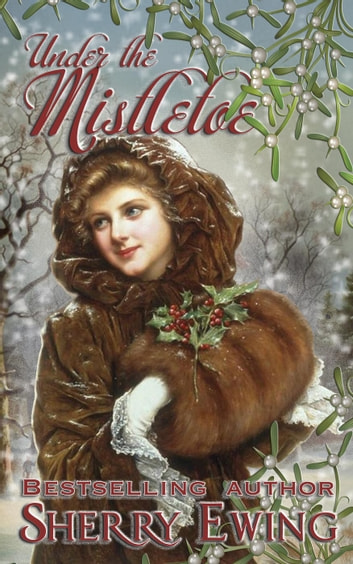 Under the Mistletoe ebook by Sherry Ewing