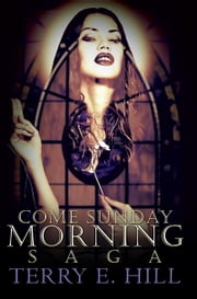 Come Sunday Morning Saga ebook by Terry E. Hill
