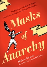 Masks Of Anarchy - The History Of A Radical Poem, From Percy Shelley To The Triangle Factory Fire ebook by Michael Demson