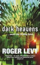 Dark Heavens ebook by Roger Levy