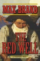 The Red Well - A Western Trio ebook by